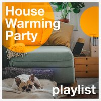 House Warming Party Playlist — Best Of Hits