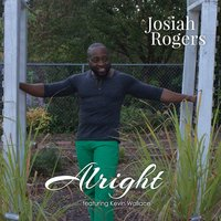 Alright — Josiah Rogers, Kevin Wallace