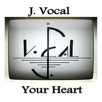 Your Heart — J.Vocal