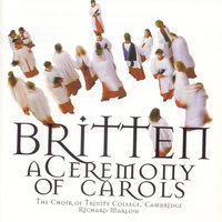 Britten/Ceremony Of Carols — The Choir of Trinity College, Cambridge, Richard Marlow