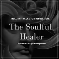 The Soulful Healer - Healing Tracks For Depression, Insomnia & Anger Management — Cosmic Meditation and Soul Awakening Project