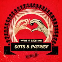 Want It Back — GUTS, Patrice, L'Entourloop