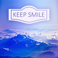 Keep Smile – Good Mood All Day, Happy Day, Total Relaxation, Calm Down, Sound Therapy — Positive Energy Academy