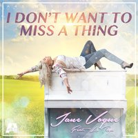 I Don't Want to Miss a Thing — Jane Vogue feat. Latoya