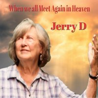 When We All Get to Heaven — Jerry D