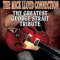 The Greatest George Strait Tribute — The Mick Lloyd Connection