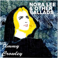 Nora Lee and Other Ballads — Jimmy Crowley