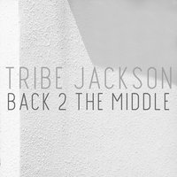 Back 2 the Middle — Tribe Jackson
