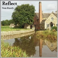 Reflect — Tom Rasely