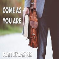 Come as You Are — Matt Hybarger