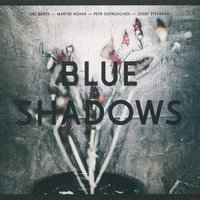 Blue Shadows — Josef Stepanek, Jiri Barta, Petr Ostrouchov, Martin Novák, Blue Shadows