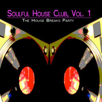 Soulful House Club, Vol. 1 (The House Breaks Party) — сборник