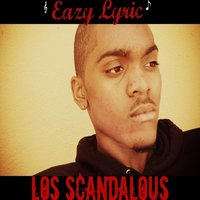 Los Scandalous - Single — Eazy Lyric