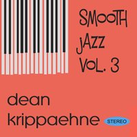 Dean Krippaehne Smooth Jazz, Vol. 3 — Dean Krippaehne