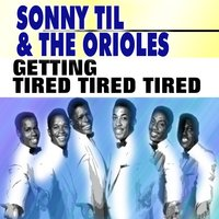 Getting Tired Tired Tired — Sonny Til, The Orioles