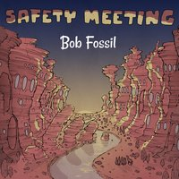Safety Meeting — Bob Fossil