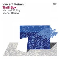 Thrill Box — Vincent Peirani & Michael Wollny & Michel Benita