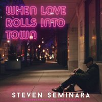 When Love Rolls into Town — Steven Seminara