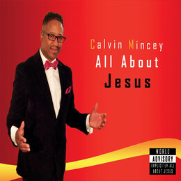 All About Jesus — Calvin Mincey