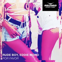 Por Favor — Rude Boy, Eddie Mono