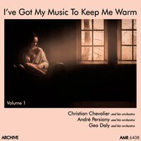 I've Got My Music to Keep Me Warm Volume 1 — Christian Chevalier & his Orchestra, André Persiany & his Orchestra, Geo Daly & his Orchestra, Christian Chevalier & his Orchestra|André Persiany & his Orchestra|Geo Daly & his Orchestra