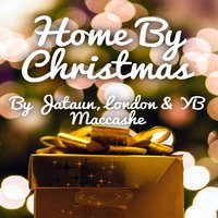 Home by Christmas — London, Jataun, YB Maccashe