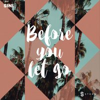 Before You Let Go — Sini