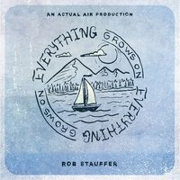 Everything Grows on Everything — Rob Stauffer