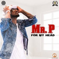 For My Head — Mr. P