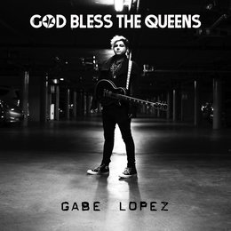 God Bless the Queens — Gabe Lopez