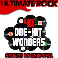 Ultimate Rock: 40 One-Hit Wonders — Starlite Rock Revival
