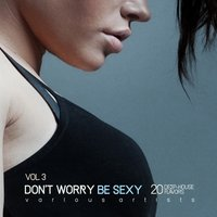 Don't Worry Be Sexy, Vol. 3 (20 Deep-House Flavors) — сборник