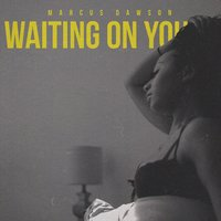 Waiting on You — Marcus Dawson