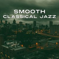 Smooth Classical Jazz - Relaxation and Music Lounge, Sentimental Mood — Music for Quiet Moments