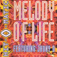 Melody of Life — Hit-O-Matic, Jhony D
