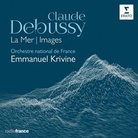 Debussy: La Mer, Images — Клод Дебюсси, Emmanuel Krivine, Orchestre National De France