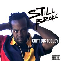 Still Broke — Curt Big Fooley