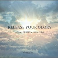 Release Your Glory — Nathan Curtis
