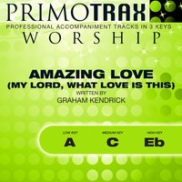 Amazing Love (My Lord, What Love Is This) [Worship Primotrax] - EP — The London Fox Singers, Simon Goodall, Primotrax Worship