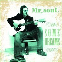 Some Dreams — Mr. Soul, Mr.Soul