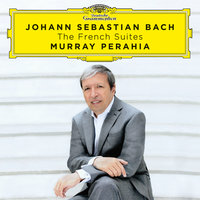 Johann Sebastian Bach: The French Suites — Murray Perahia