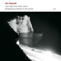 Last Night the Moon Came Dropping Its Clothes in the Street — Jon Hassell & Peter Freeman & Jan Bang