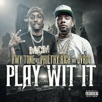 Play Wit It — Philthy Rich, Highway Tone, JVRM
