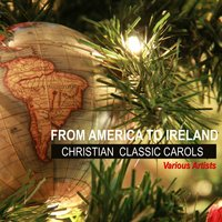 From America to Ireland Christian Classic Carols — The Mormon Tabernacle Choir, The Irish Tenor Trio