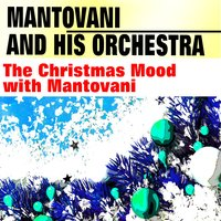 The Christmas Mood with Mantovani — Mantovani And His Orchestra
