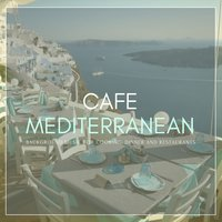Cafe Mediterranean (Background Music For Cooking, Dinner And Restaurants) — Juan Pablo Zaragoza