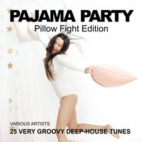 Pajama Party [25 Very Groovy Deep-House Tunes] — сборник