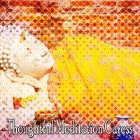 Thoughtful Meditation Caress — Relaxing Mindfulness Meditation Relaxation Maestro