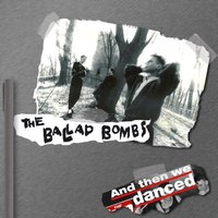 And Then We Danced — The Ballad Bombs