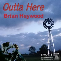 Outta Here — Brian Heywood